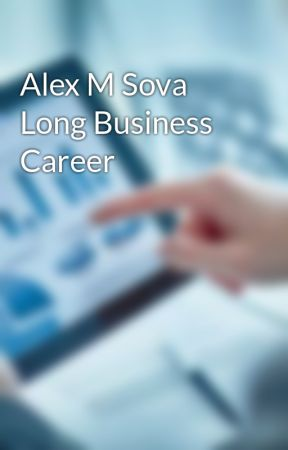 Alex M Sova Long Business Career by alexmsova
