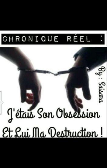 Chronique réel: J'étais Son Obsession Et Lui Ma Destruction!
