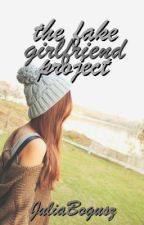 "The ""Fake Girlfriend"" Project (Harry Styles Fanfic) by JuliaBogusz"