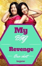 My BIG Revenge (ONE SHOT) by liargamer
