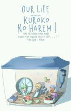 Our Life --- Kuroko no Harem ! by __King__Rika__