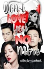 DON'T LOVE YOU NO MORE (#Wattys2016) / DaraGon by whitechocolatebaek