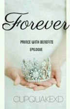 Forever- Prince With Benefits Epilogue by CupQuakexD