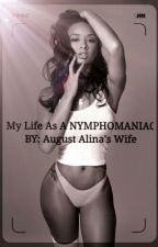 My Life As A Nymphomaniac by MrsAugustAlsina_