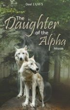 The Daughter Of The Alpha {Deel 1,2,3&4} by Ikkusss