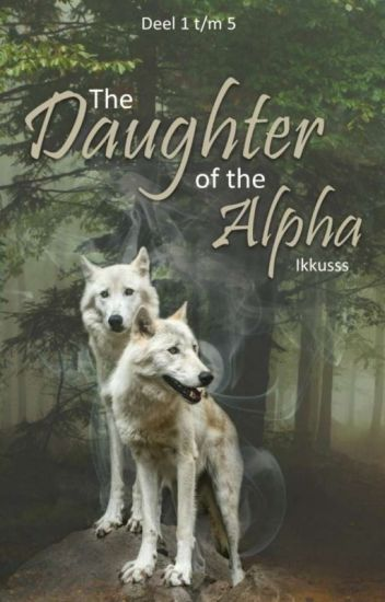 The Daughter Of The Alpha {Deel 1,2,3,4&5}》Lopend《