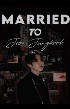 Married To Jeon Jungkook! (BTS FF)  by viaminasyang