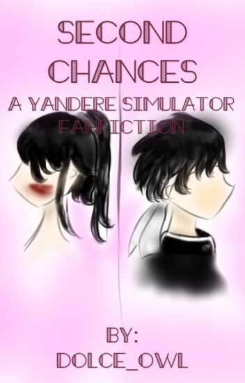 Second Chances: A Yandere Simulator Fanfiction (BudoXAyano)