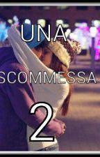 UNA SCOMMESSA 2(SEQUEL) by Francescastar18