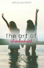 The Art of Abandonment by writing_speaks431