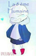 (Fanfiction Undertale) La 8 ème Humaine by NoemieChan