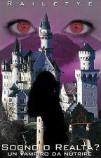 Sogno o Realtà?- Un Vampiro Da Nutrire -- di Raileye by Railetye