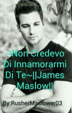 ~Non Credevo Di Innamorarmi Di Te~||James Maslow|| by RusherMaslower03