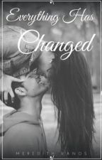 Everything Has Changed (Book 1) by mere789