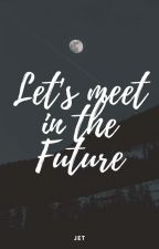 Let's Meet In The Future by Jet_Ski