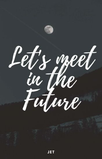 Let's Meet In The Future
