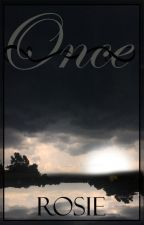 Once (COMPLETED AND UNEDITED) by RosieTheDreamWriter