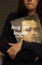 hug me, loueh; larry  by cialoobce