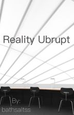 Reality abrupt  by bathsaltss