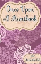 Once Upon A Rantbook by Bubulle153