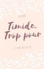 Timide. Trop pour... by alloeph
