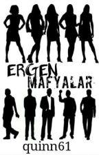 ERGEN MAFYALAR (TAMAMLANDI-DÜZENLEMEDE) by quinn61