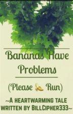 Bananas Have Problems (please run) by soulful-sleepyhead