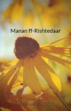 Manan ff-Rishtedaar by Meenakshi2512