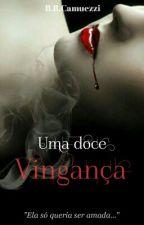 Uma Doce Vingança by BrunaCamuezzi