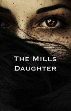 The Mills Daughter  by ouatdemiis