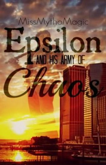 Epsilon and his Army of Chaos (Watty's 2013) [COMPLETED]