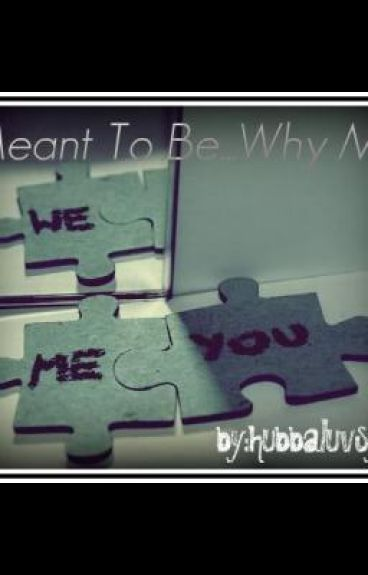 Meant to Be....Why Me?