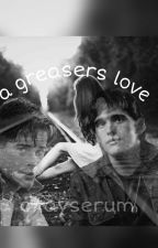 A Greasers Love by okayserum