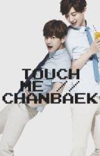 TOUCH ME // chanbaek by BerkeGrant