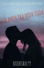 Um Amor Pra Vida Toda by BooksRHL99