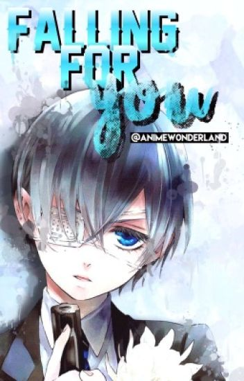 ciel x reader // falling for you (completed)