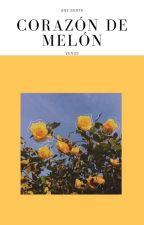 """One Shots- """"Corazón De Melón"""" by 0RmV_K"""
