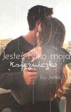 Jesteś tylko moja księżniczko ZAWIESZONE by Janxo3