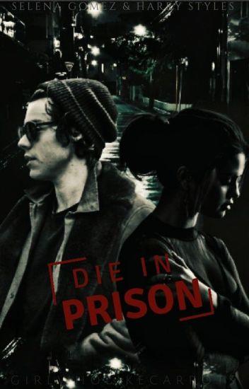 DIE IN PRISON