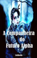 A Companheira do Futuro Alpha by LidiKolln