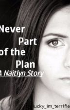 Never Part Of The Plan: A Naitlyn Story by neon_mixer123
