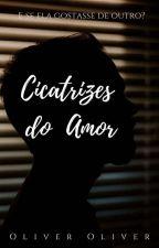 CICATRIZES DO AMOR by Oliver-Oliver