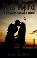 The Nerd (A BajanCanadian Fanfic | Book 1) {COMPLETED} by SummerSke2003