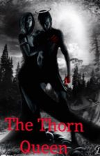 The Thorn Queen by Bonnieraebear