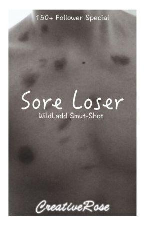 ~°Sore Loser°~ (WildLadd Smut-Shot) by TheCreativeRose
