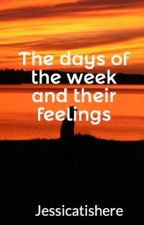 The days of the week and their feelings by Jessicatishere