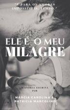 Ele É O Meu Milagre (PAUSADA) by Marciamcl