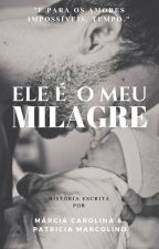 Ele É O Meu Milagre by Marciamcl