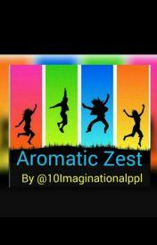 AROMATIC ZEST by 10Imaginationalppl