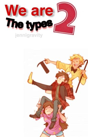 We are the types 2 |Mabel's, Dipper's, Cipher's and Me|